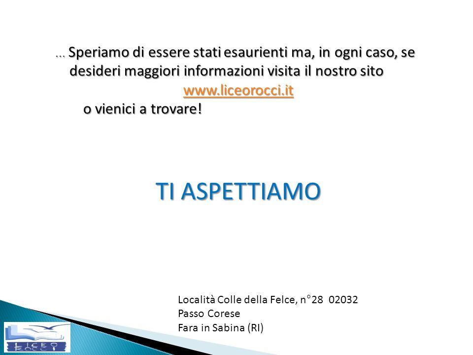 TI ASPETTIAMO www.liceorocci.it o vienici a trovare!