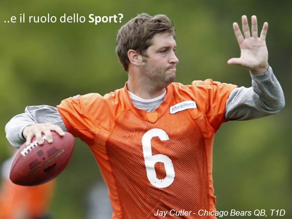 20/10/13 ..e il ruolo dello Sport Jay Cutler - Chicago Bears QB, T1D