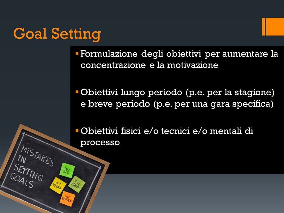 Goal SettingFormulazione degli obiettivi per aumentare la concentrazione e la motivazione.