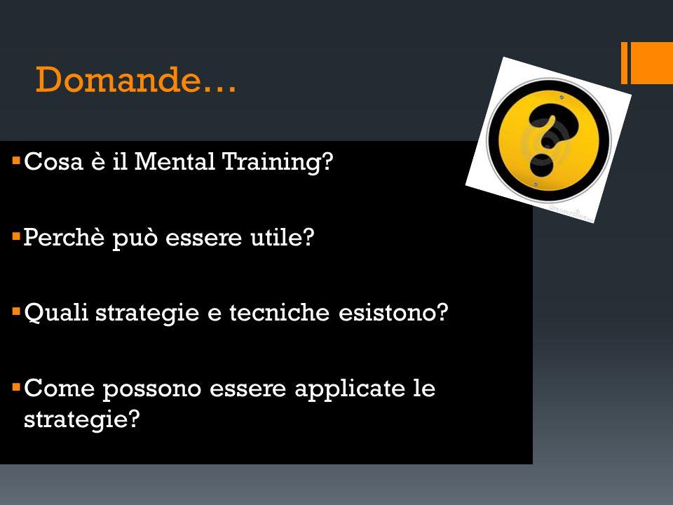 Domande… Cosa è il Mental Training Perchè può essere utile