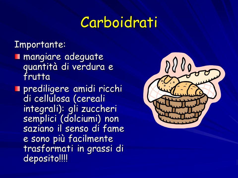 Carboidrati Importante: mangiare adeguate quantità di verdura e frutta