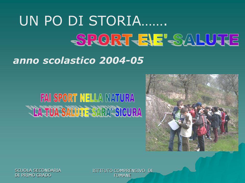 UN PO DI STORIA……. SPORT E\E SALUTE anno scolastico 2004-05