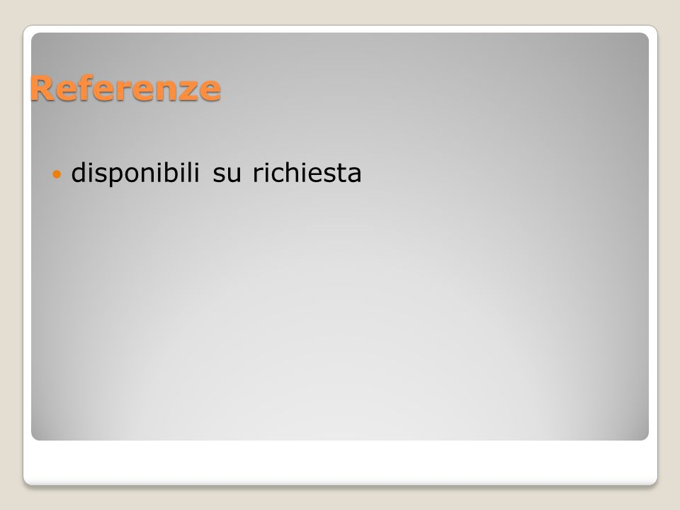 Referenze disponibili su richiesta