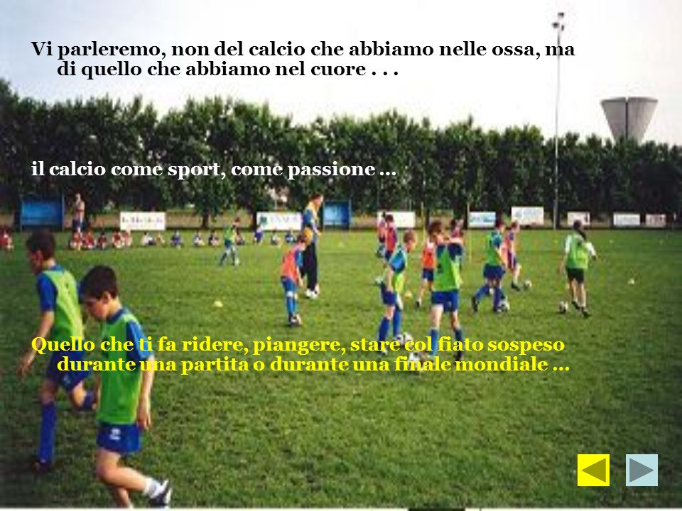 Vi parleremo, non del calcio che abbiamo nelle ossa, ma di quello che abbiamo nel cuore . . .