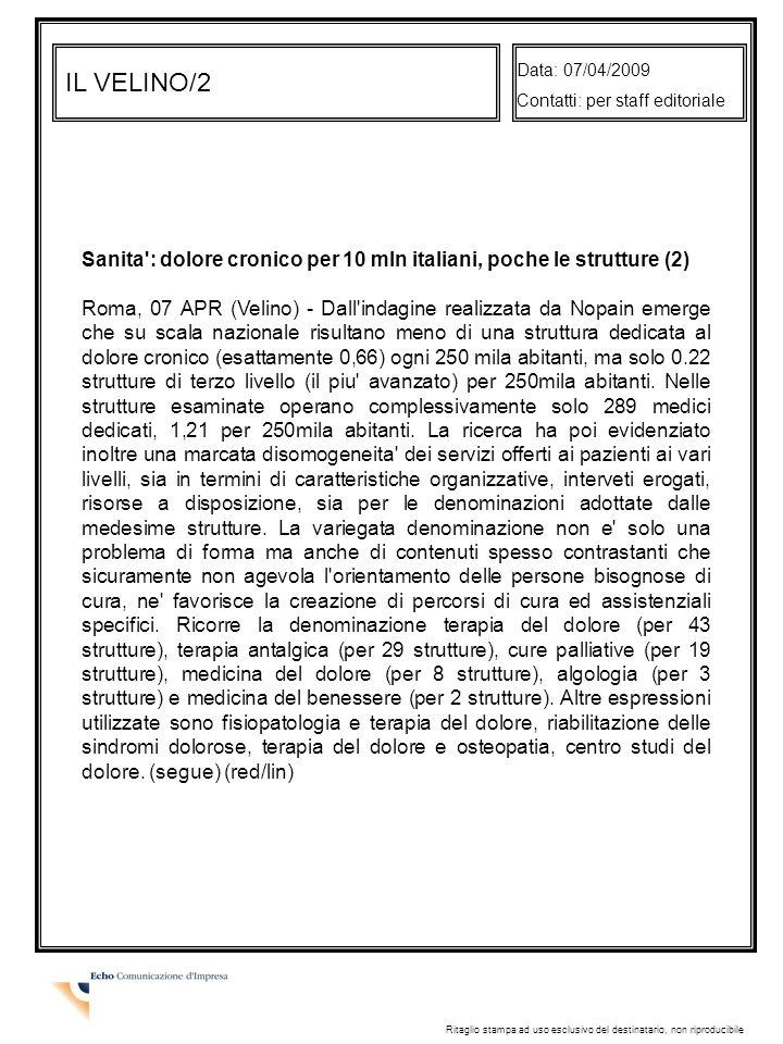 Data: 07/04/2009 Contatti: per staff editoriale. IL VELINO/2. Sanita : dolore cronico per 10 mln italiani, poche le strutture (2)