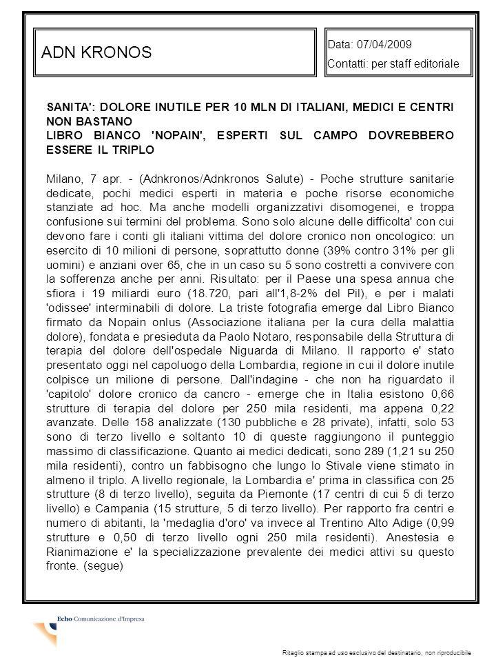 Data: 07/04/2009 Contatti: per staff editoriale. ADN KRONOS. SANITA : DOLORE INUTILE PER 10 MLN DI ITALIANI, MEDICI E CENTRI NON BASTANO