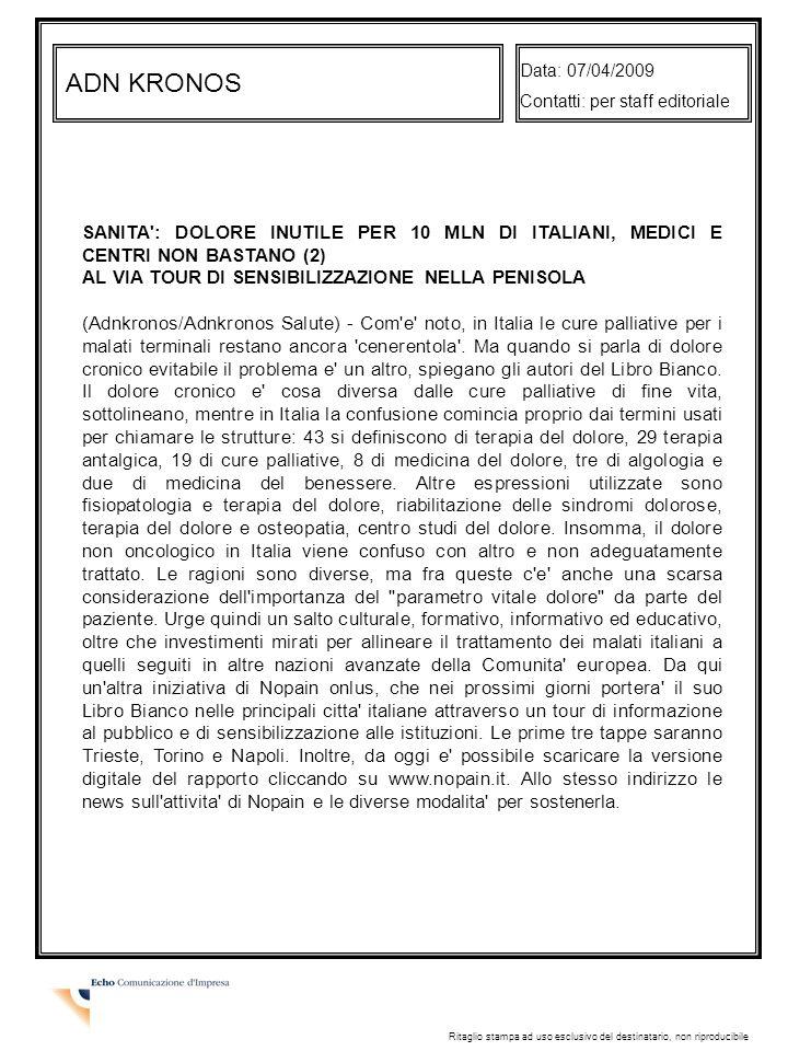 Data: 07/04/2009 Contatti: per staff editoriale. ADN KRONOS. SANITA : DOLORE INUTILE PER 10 MLN DI ITALIANI, MEDICI E CENTRI NON BASTANO (2)