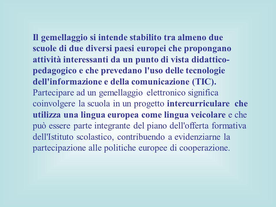 Il gemellaggio si intende stabilito tra almeno due scuole di due diversi paesi europei che propongano attività interessanti da un punto di vista didattico-pedagogico e che prevedano l uso delle tecnologie dell informazione e della comunicazione (TIC).