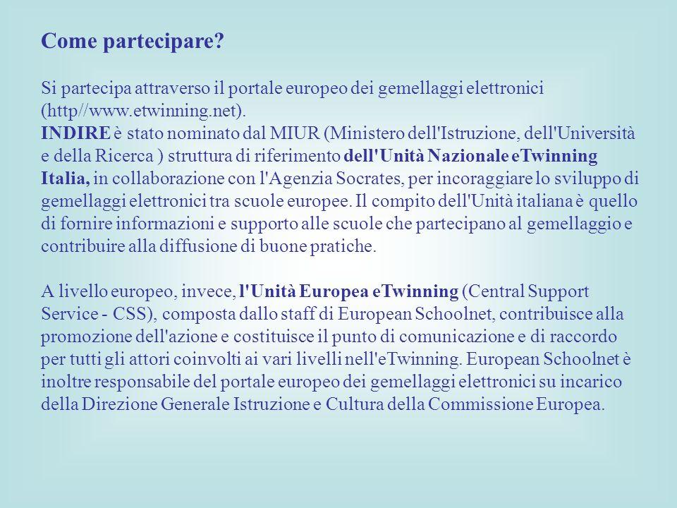Come partecipare Si partecipa attraverso il portale europeo dei gemellaggi elettronici (http//www.etwinning.net).