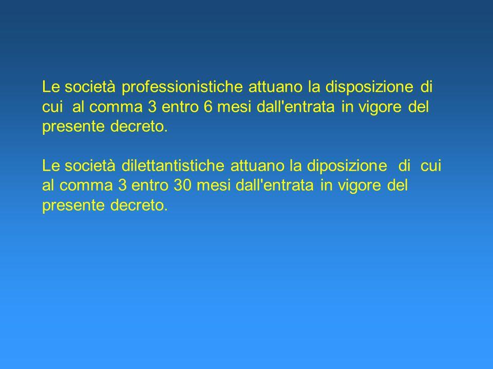 Le società professionistiche attuano la disposizione di cui al comma 3 entro 6 mesi dall entrata in vigore del presente decreto.