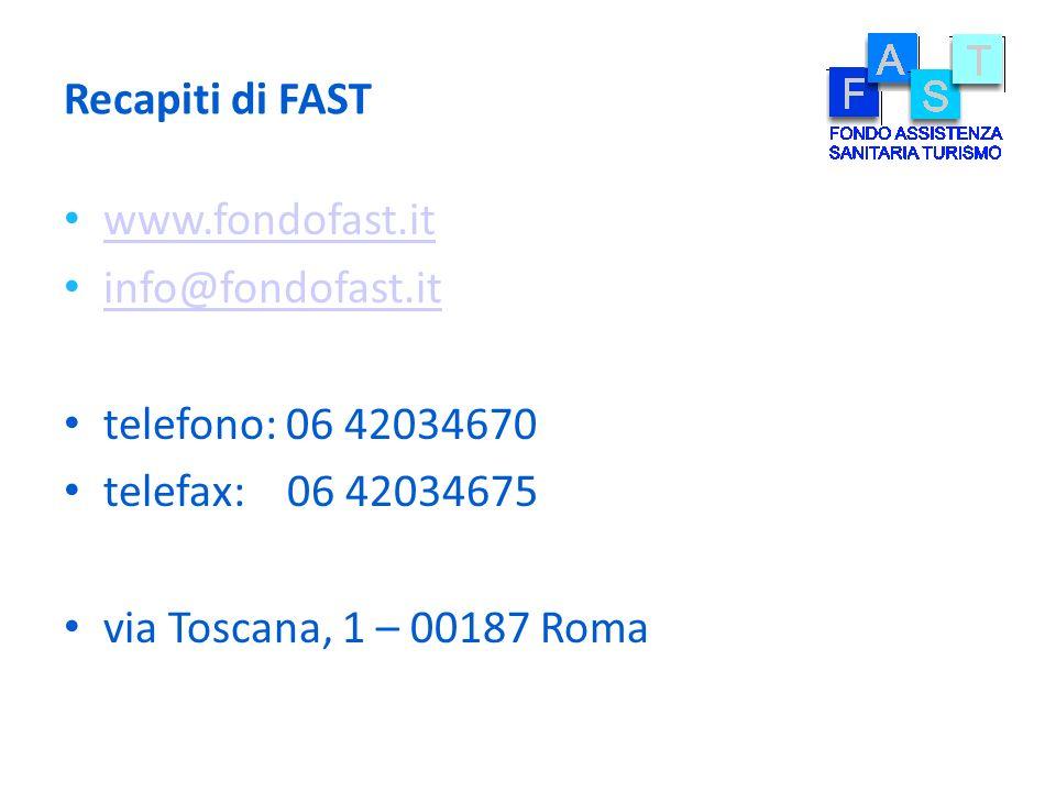 Recapiti di FAST www.fondofast.it. info@fondofast.it. telefono: 06 42034670. telefax: 06 42034675.