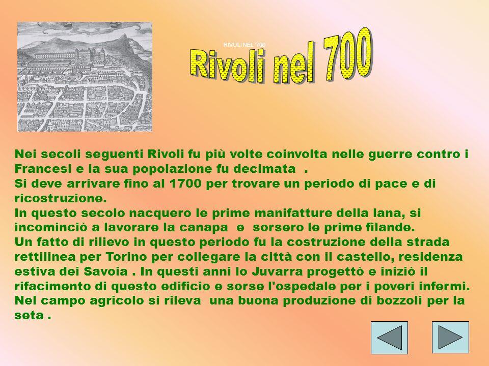 RIVOLI NEL '700Rivoli nel 700. Nei secoli seguenti Rivoli fu più volte coinvolta nelle guerre contro i Francesi e la sua popolazione fu decimata .