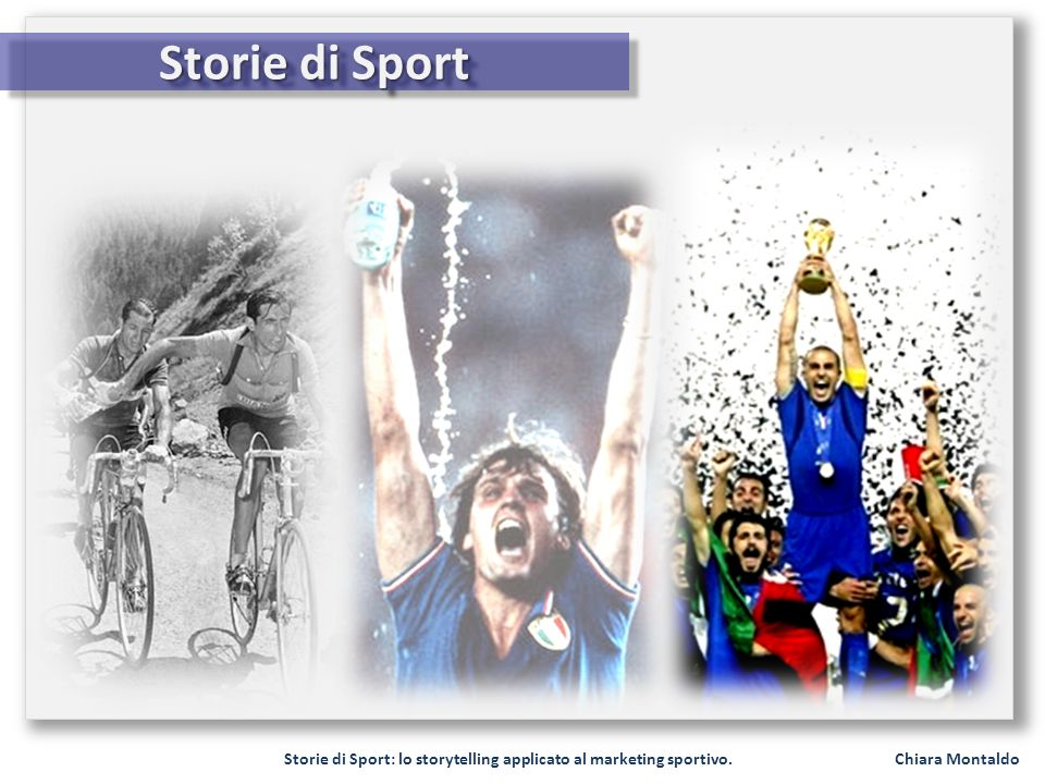 Storie di Sport Storie di Sport: lo storytelling applicato al marketing sportivo. Chiara Montaldo.