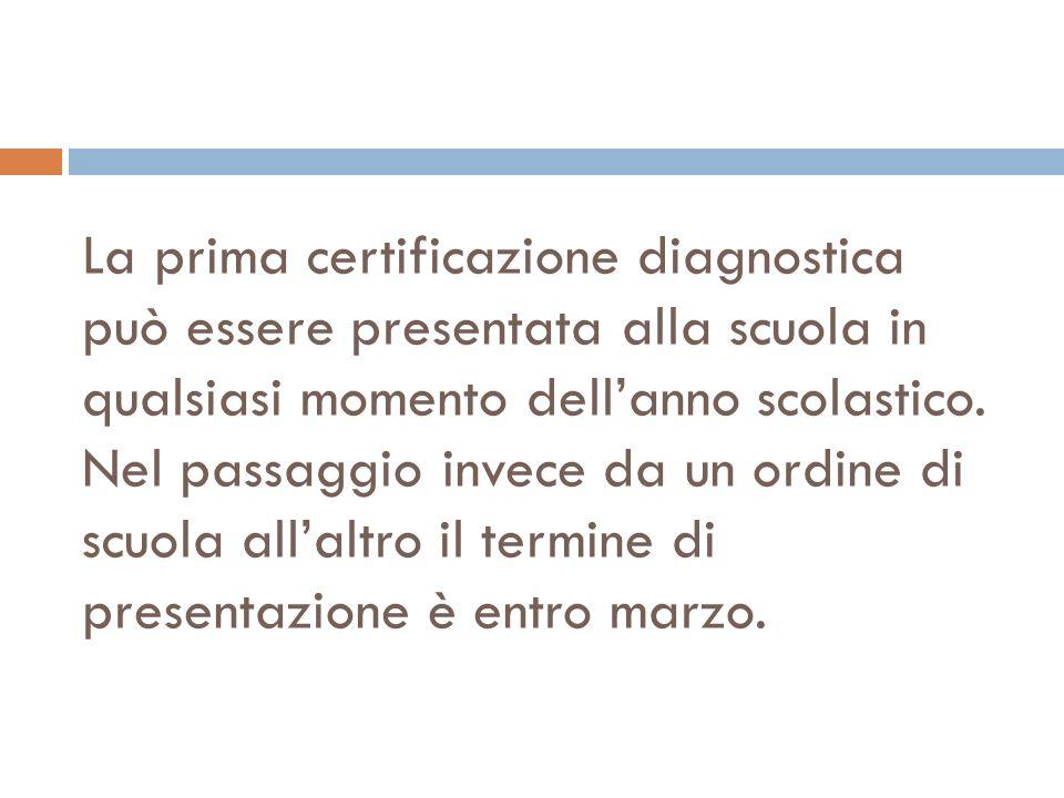 La prima certificazione diagnostica può essere presentata alla scuola in qualsiasi momento dell'anno scolastico.