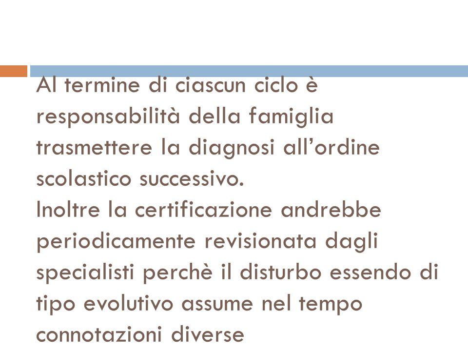 Al termine di ciascun ciclo è responsabilità della famiglia trasmettere la diagnosi all'ordine scolastico successivo.