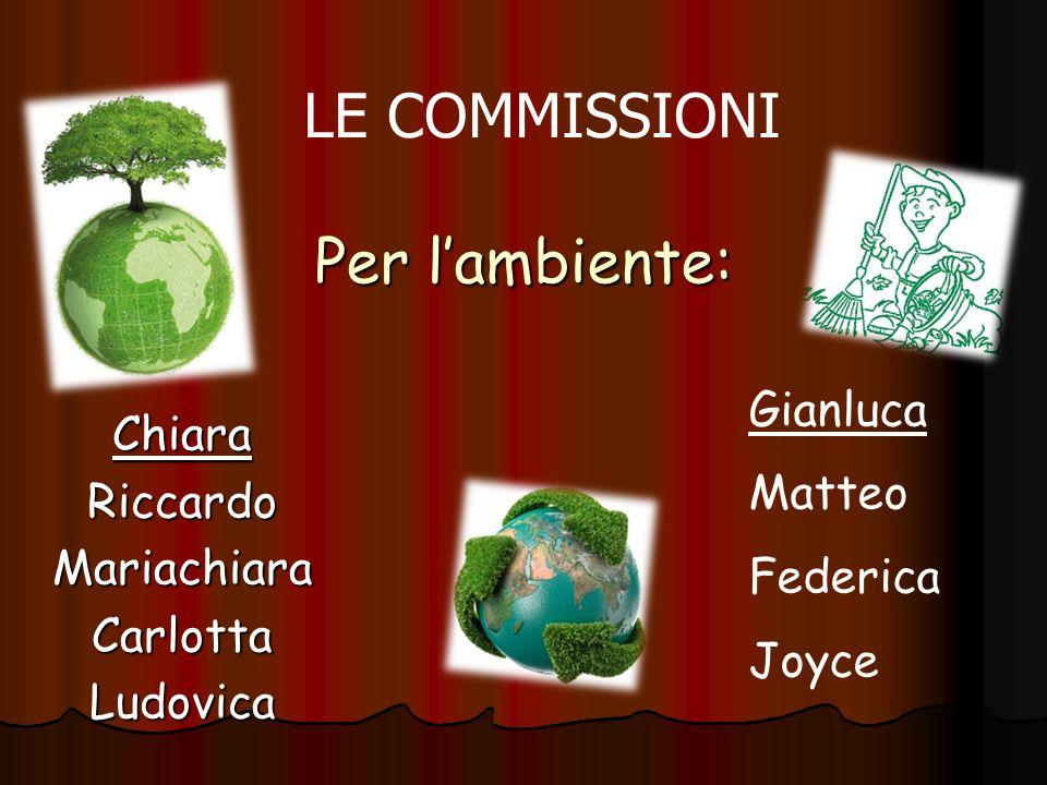 LE COMMISSIONI Per l'ambiente: Gianluca Chiara Matteo Riccardo