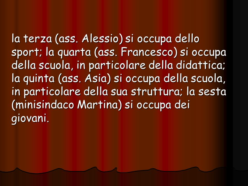 la terza (ass. Alessio) si occupa dello sport; la quarta (ass