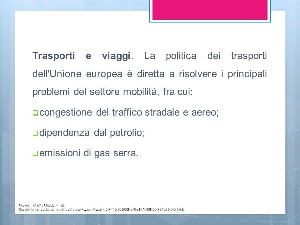 Trasporti e viaggi. La politica dei trasporti dell Unione europea è diretta a risolvere i principali problemi del settore mobilità, fra cui: