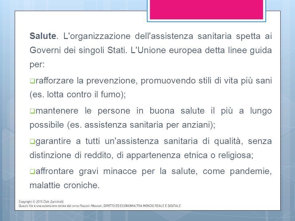 Salute. L organizzazione dell assistenza sanitaria spetta ai Governi dei singoli Stati. L Unione europea detta linee guida per: