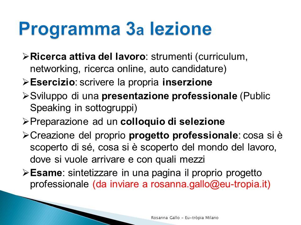 Programma 3a lezioneRicerca attiva del lavoro: strumenti (curriculum, networking, ricerca online, auto candidature)
