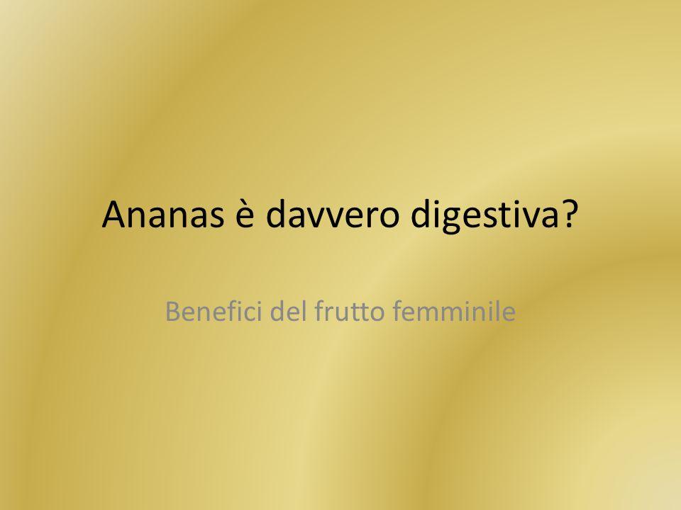 Ananas è davvero digestiva