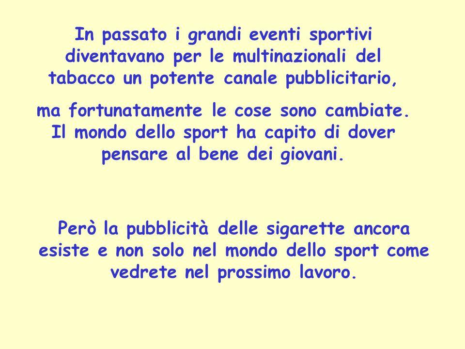 In passato i grandi eventi sportivi diventavano per le multinazionali del tabacco un potente canale pubblicitario,