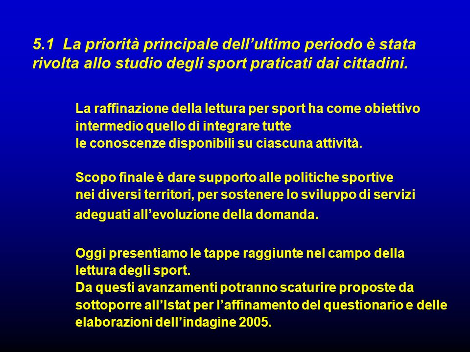 5.1 La priorità principale dell'ultimo periodo è stata rivolta allo studio degli sport praticati dai cittadini.