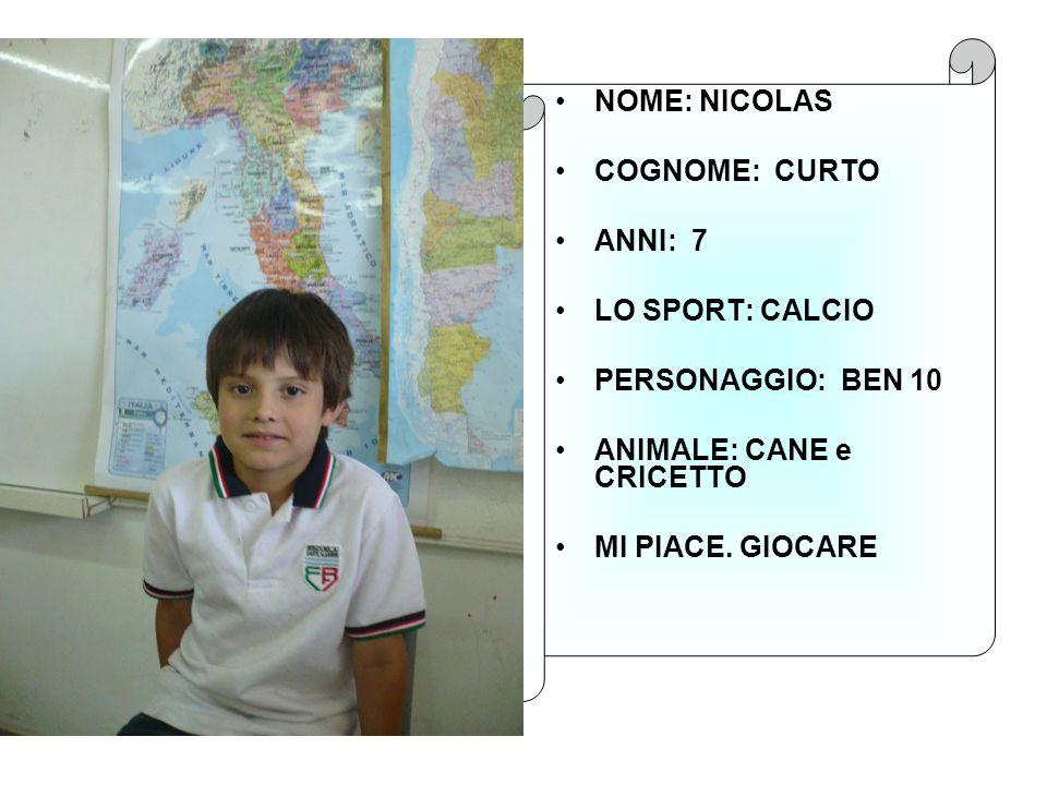 NOME: NICOLAS COGNOME: CURTO. ANNI: 7. LO SPORT: CALCIO. PERSONAGGIO: BEN 10. ANIMALE: CANE e CRICETTO.