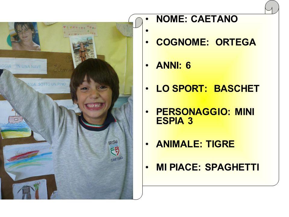 NOME: CAETANO COGNOME: ORTEGA. ANNI: 6. LO SPORT: BASCHET. PERSONAGGIO: MINI ESPIA 3. ANIMALE: TIGRE.