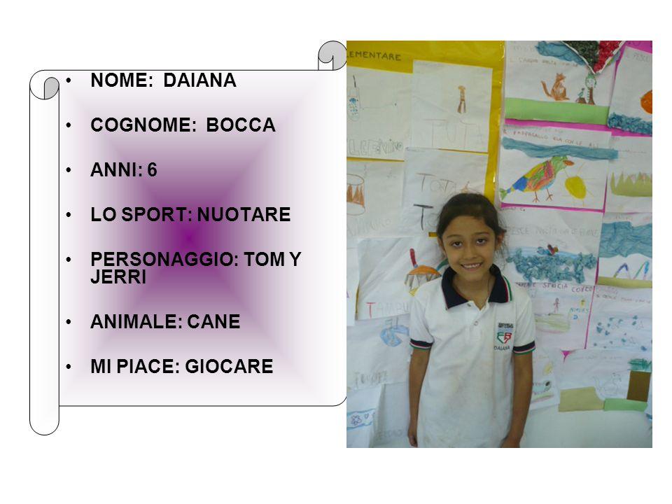 NOME: DAIANA COGNOME: BOCCA. ANNI: 6. LO SPORT: NUOTARE. PERSONAGGIO: TOM Y JERRI. ANIMALE: CANE.