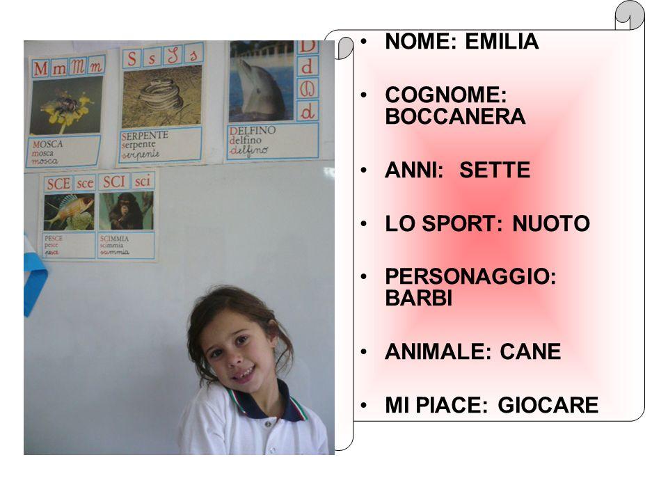 NOME: EMILIA COGNOME: BOCCANERA. ANNI: SETTE. LO SPORT: NUOTO. PERSONAGGIO: BARBI. ANIMALE: CANE.