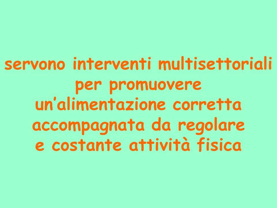 servono interventi multisettoriali per promuovere un'alimentazione corretta accompagnata da regolare e costante attività fisica
