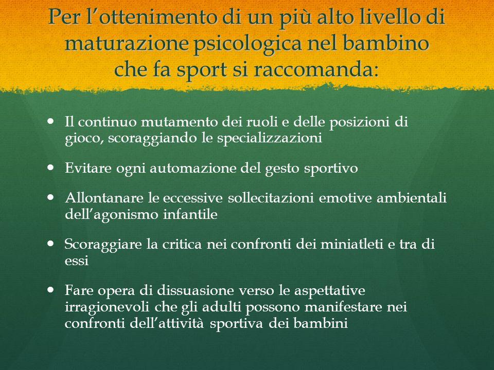 Per l'ottenimento di un più alto livello di maturazione psicologica nel bambino che fa sport si raccomanda: