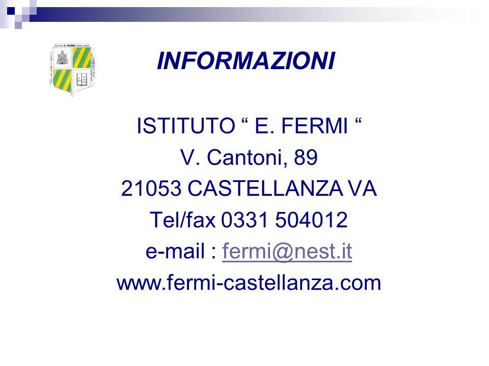 INFORMAZIONI ISTITUTO E. FERMI V. Cantoni, 89 21053 CASTELLANZA VA