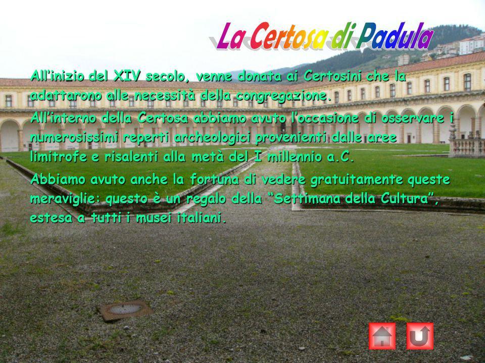 La Certosa di Padula All'inizio del XIV secolo, venne donata ai Certosini che la adattarono alle necessità della congregazione.
