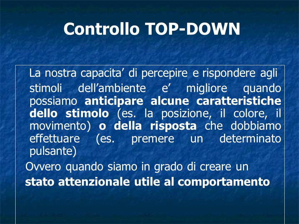 Controllo TOP-DOWN La nostra capacita' di percepire e rispondere agli