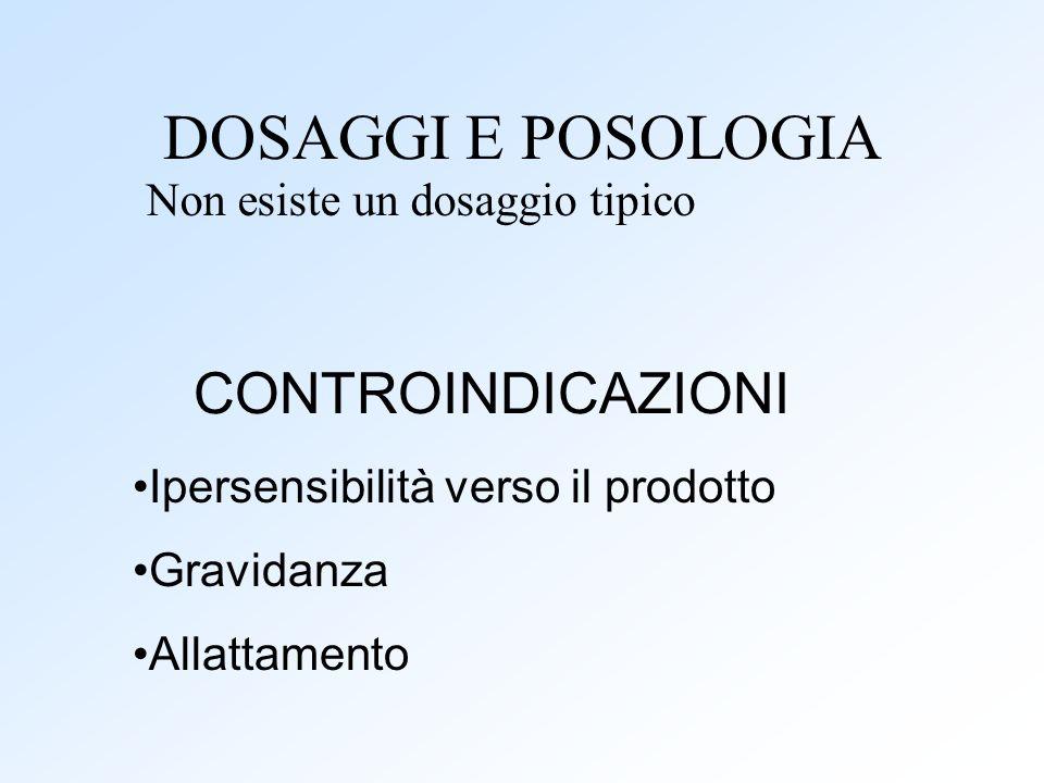 DOSAGGI E POSOLOGIA CONTROINDICAZIONI Non esiste un dosaggio tipico