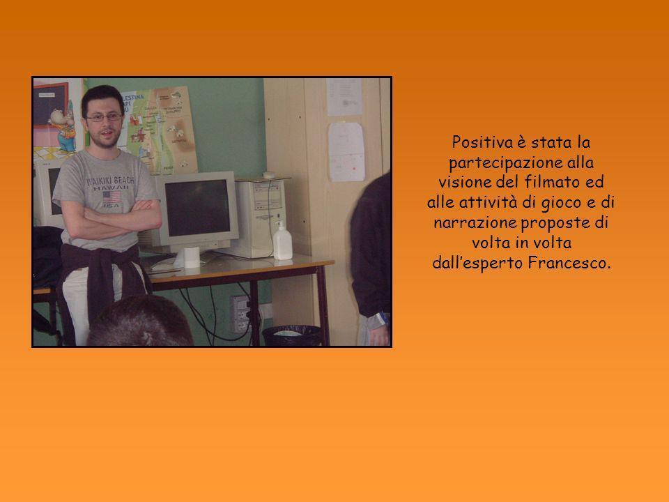 Positiva è stata la partecipazione alla visione del filmato ed alle attività di gioco e di narrazione proposte di volta in volta dall'esperto Francesco.