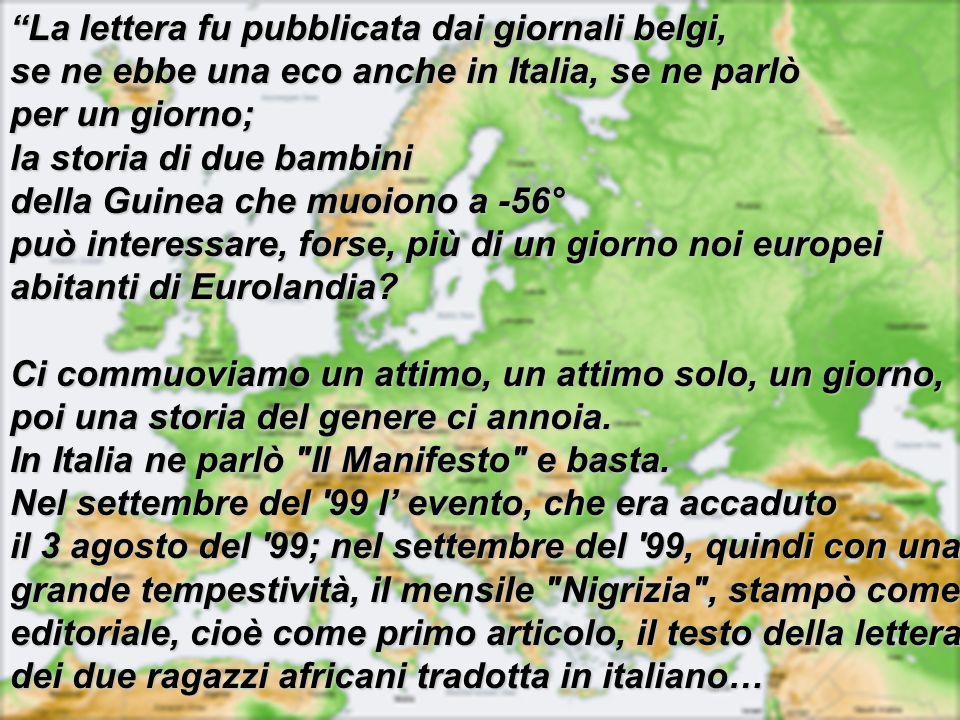 se ne ebbe una eco anche in Italia, se ne parlò per un giorno;