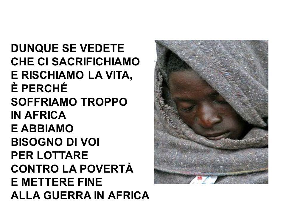 DUNQUE SE VEDETE CHE CI SACRIFICHIAMO. E RISCHIAMO LA VITA, È PERCHÉ. SOFFRIAMO TROPPO. IN AFRICA.