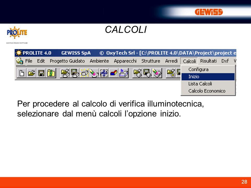 CALCOLI Per procedere al calcolo di verifica illuminotecnica, selezionare dal menù calcoli l'opzione inizio.