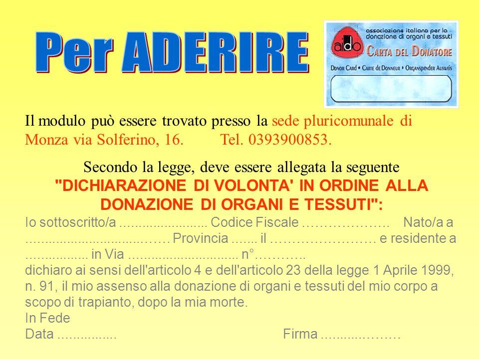 Per ADERIRE Il modulo può essere trovato presso la sede pluricomunale di Monza via Solferino, 16. Tel. 0393900853.