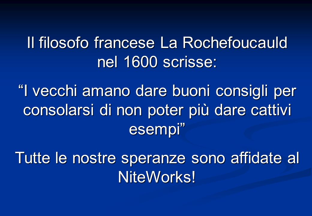 Il filosofo francese La Rochefoucauld nel 1600 scrisse: