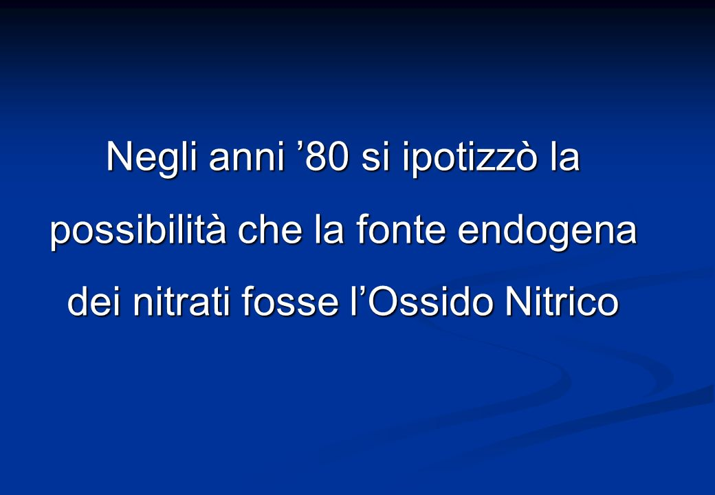 Negli anni '80 si ipotizzò la possibilità che la fonte endogena dei nitrati fosse l'Ossido Nitrico