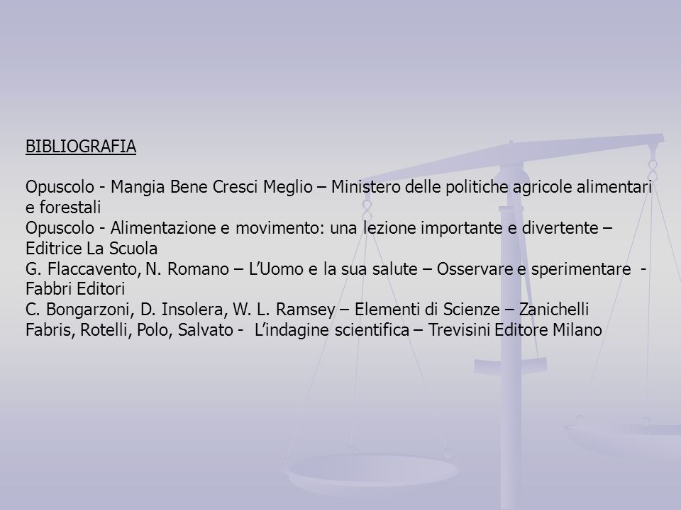 BIBLIOGRAFIA Opuscolo - Mangia Bene Cresci Meglio – Ministero delle politiche agricole alimentari e forestali.