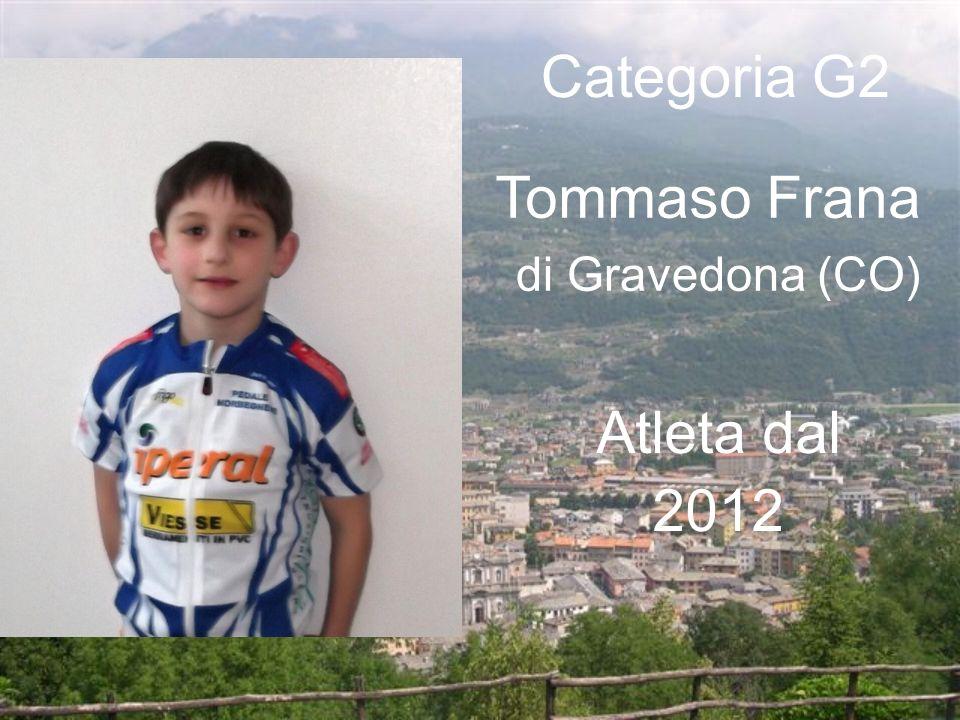 Categoria G2 Tommaso Frana di Gravedona (CO) Atleta dal 2012