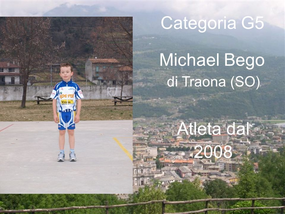 Categoria G5 Michael Bego di Traona (SO) Atleta dal 2008