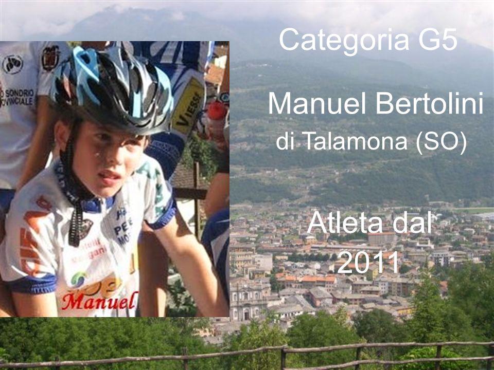Categoria G5 Manuel Bertolini di Talamona (SO) Atleta dal 2011