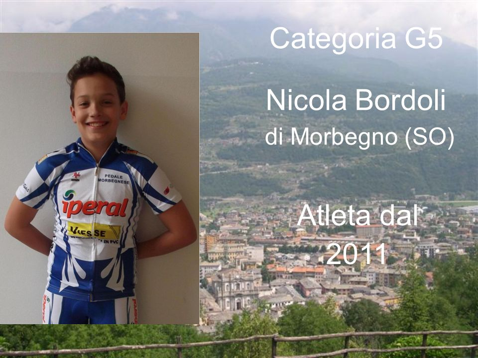 Categoria G5 Nicola Bordoli di Morbegno (SO) Atleta dal 2011