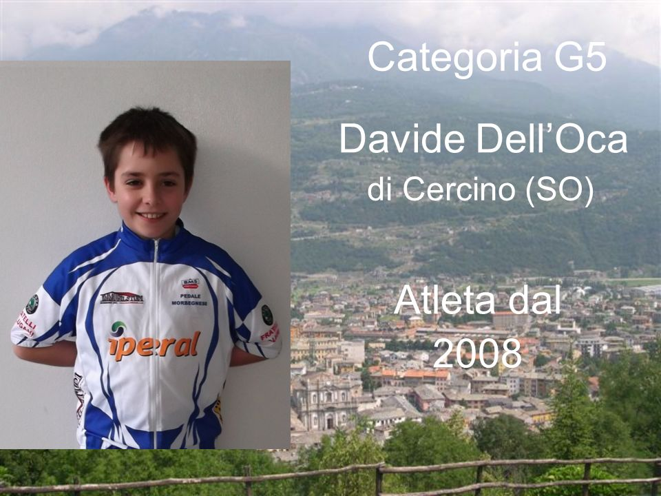 Categoria G5 Davide Dell'Oca di Cercino (SO) Atleta dal 2008